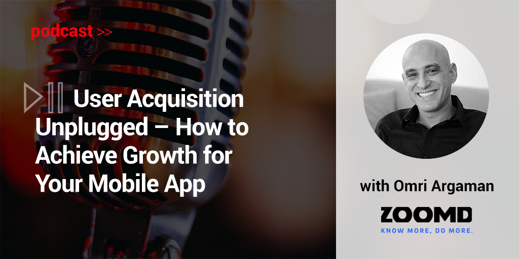User Acquisition Podcast- How to achieve growth for your mobile app?