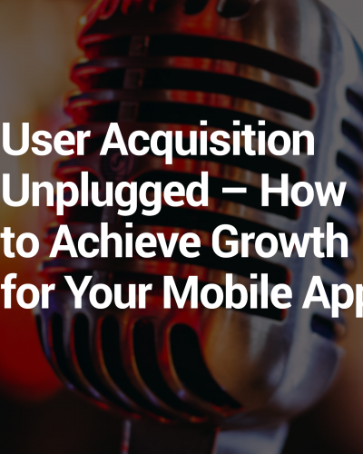 User Acquisition Unplugged- Podcast